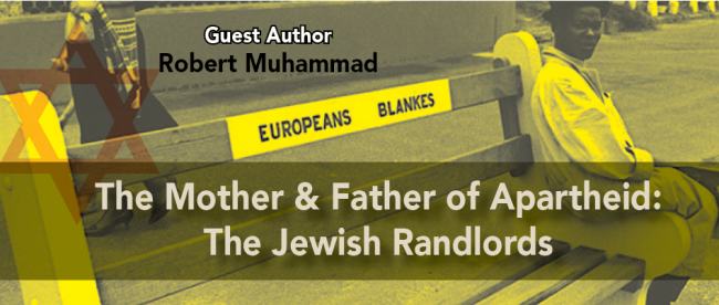 The Mother and Father of Apartheid: The Jewish Randlords